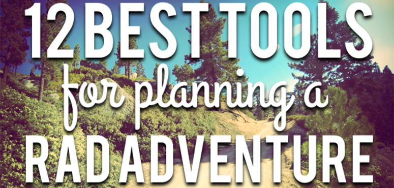 12 Best Tools for Planning a Rad Adventure – Episode #8